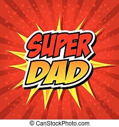 dad., héros, père, super, jour, heureux