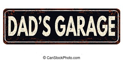 Dad's garage vintage rusty metal sign on a white background,...