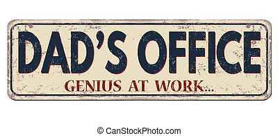 Dad's office, genius at work, vintage rusty metal sign on a white background, vector illustration