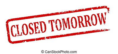 Damaged red oval stamp with the words closed tomorrow