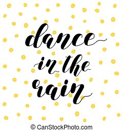 Dance in the rain. Brush lettering illustration. - Dance in...