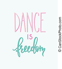 Dance is freedom quote typography - Dance is freedom quote...
