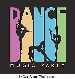 Dance typography, t-shirt graphics. Vector illustration for fashion design. Music party flyer with pretty girl dancer silhouette.