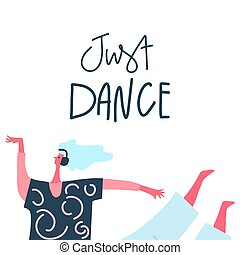 Dancing girl with headphones and hand drawn phrase: just dance . Moving body