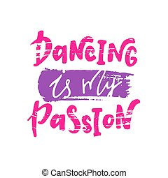 Dancing is my passion. Motivational quote. Hand drawn illustration with hand lettering.