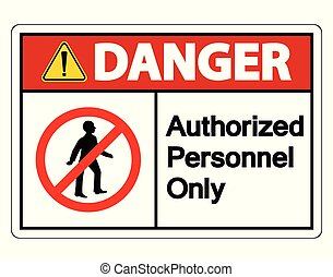 Danger Authorized Personnel Only Symbol Sign On white Background