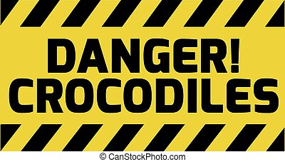 Danger crocodiles sign yellow with stripes, road sign...