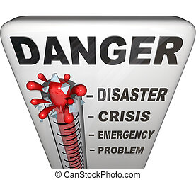A thermometer topped with the word Danger measures the levels of a problem with the mercury rising past the marks for Problem, Emergency, Crisis and Disaster