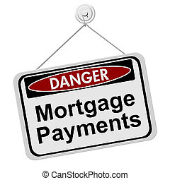 Dangers of having Mortgage Payment, A red and black danger sign with words Mortgage Payment isolated on a white background