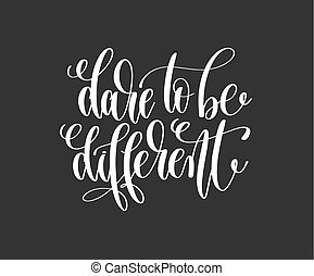 dare to be different - hand lettering inscription motivation...