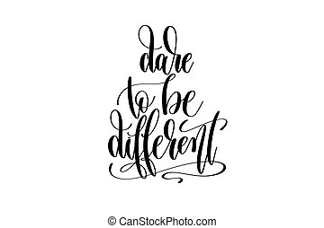 dare to be different hand lettering inscription positive...