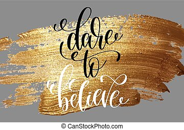 dare to believe - hand lettering positive quote on golden...