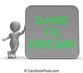 Dare To Dream Sign Shows Wishes And Aspirations