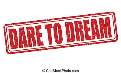 Dare to dream stamp - Dare to dream grunge rubber stamp on...