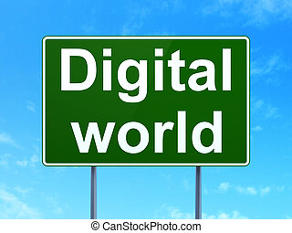 Data concept: Digital World on road sign background