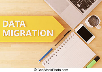 Data Migration - linear text arrow concept with notebook, smartphone, pens and coffee mug on desktop.