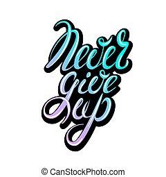dawać, do góry, lettering., nigdy
