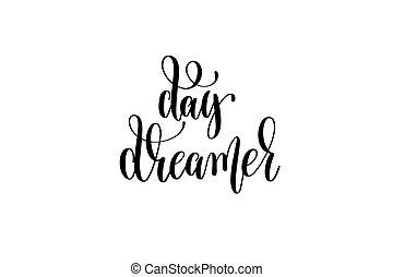 day dreamer - black and white hand lettering inscription...