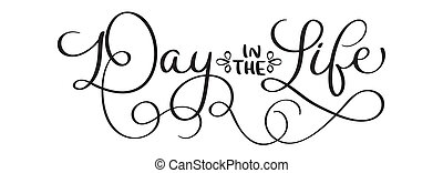 Day in the life vector vintage text on white background. Calligraphy lettering illustration EPS10