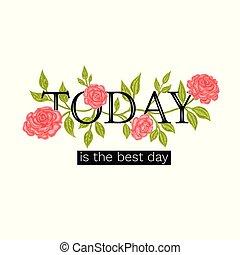 day., slogan, limite, t-shirt, roses., aujourd'hui, impression, mot, mieux