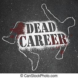 Dead Career - Chalk Outline of Obsolete or Demoted Position...