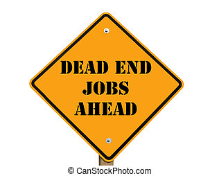 sign indicating that dead-end jobs are ahead with clipping path at this size