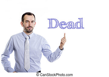 Dead - Young businessman with small beard pointing up in blue shirt