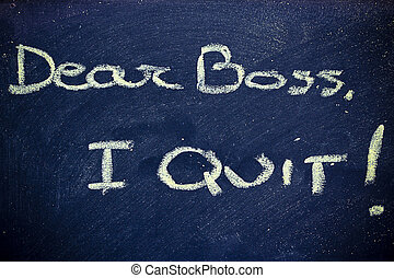 dear boss, I quit - chalk writings on blackboard: Dear boss,...