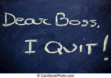 chalk writings on blackboard: Dear boss, I quit