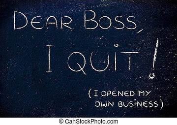 Dear boss, I quit (I opened my own business) - handwritten...