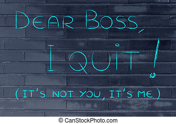 Dear boss, I quit (it's not you, it's me)
