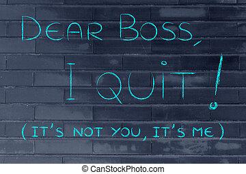 Dear boss, I quit (it's not you, it's me)