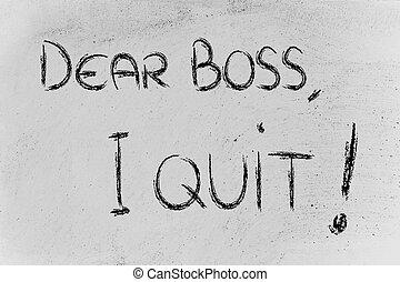 Dear Boss, I quit: unhappy employee message - chalk writings...