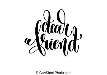 dear friend - hand lettering inscription, motivation and...