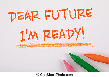 DEAR FUTURE, I AM READY. Text on a white page