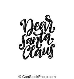 Dear Santa Claus, hand lettering. Vector Christmas illustration. Happy Holidays greeting card, poster template.
