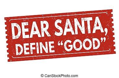 Dear santa, define good grunge rubber stamp on white, vector illustration