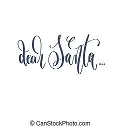 dear Santa... - hand lettering inscription text to winter holida