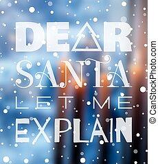 Dear Santa let me explain Christmas poster.