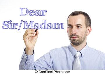 Dear Sir/Madam, - Young businessman writing blue text on...