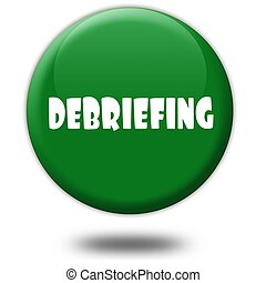 DEBRIEFING on green 3d button.