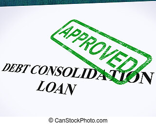 Debt Consolidation Loan Approved Stamp Showing Consolidated Loans Agreed