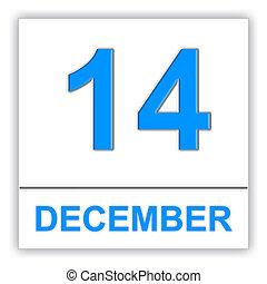 December 14. Day on the calendar.
