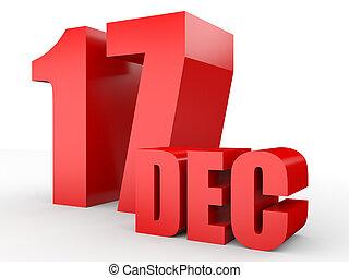December 17. Text on white background. 3d illustration.