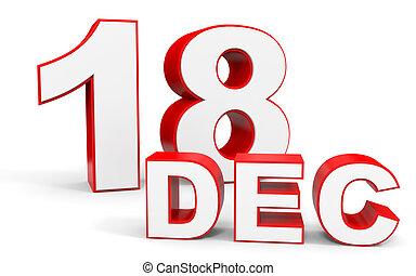 December 18. 3d text on white background. Illustration.