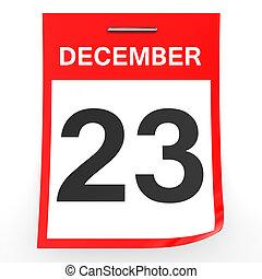 December 23. Calendar on white background. 3D illustration.