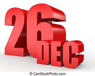 December 26. Text on white background. 3d illustration.