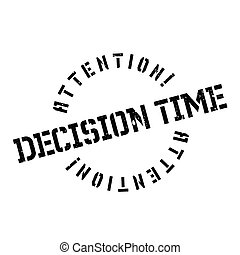 Decision Time rubber stamp. Grunge design with dust...