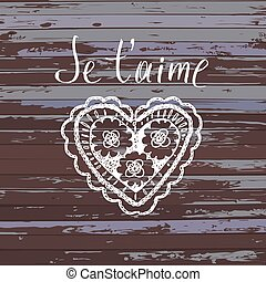 Declaration of love in French. Openwork heart, drawn by...