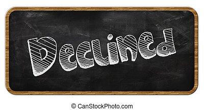 DECLINED written in chalk on blackboard. Wood frame.